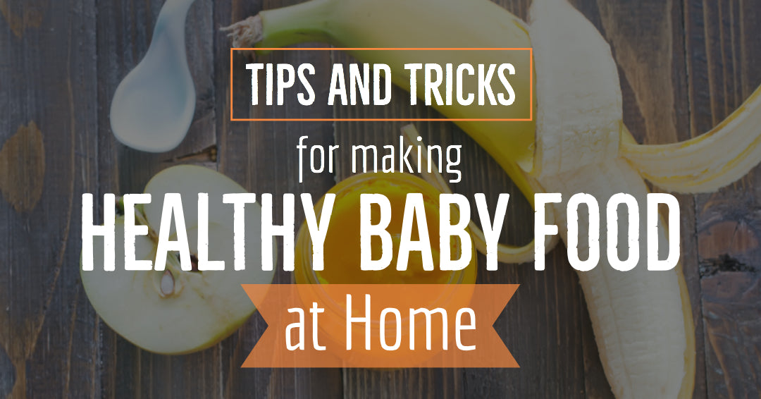 Tips and Tricks for Making Healthy Baby Food at Home
