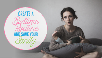 Create A Bedtime Routine And Save Your Sanity