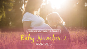 5 Items You Need Before Baby Number 2 Arrives
