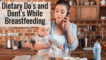 Top Dietary Dos And Don'ts While Breastfeeding