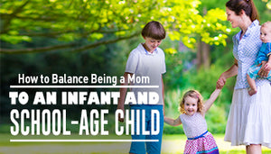 How to Balance Being a Mom to an Infant and School-Age Child