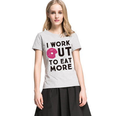 I Work Out to Eat More Printed Women Short Sleeve Casual Plain Hipster Top Shirt T-Shirt _ 4084