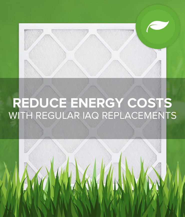 Reduce Energy Costs with Regular IAQ Replacements
