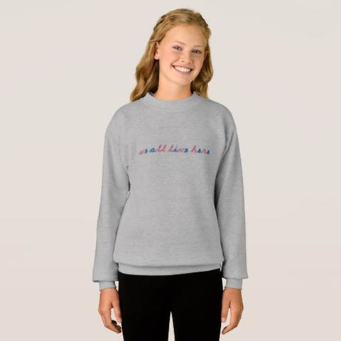 we all live here Montessori Script Sweatshirt (KIDS)