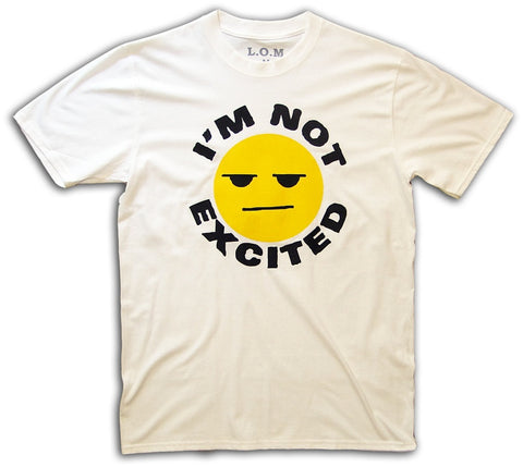 I'm Not Excited White Tee
