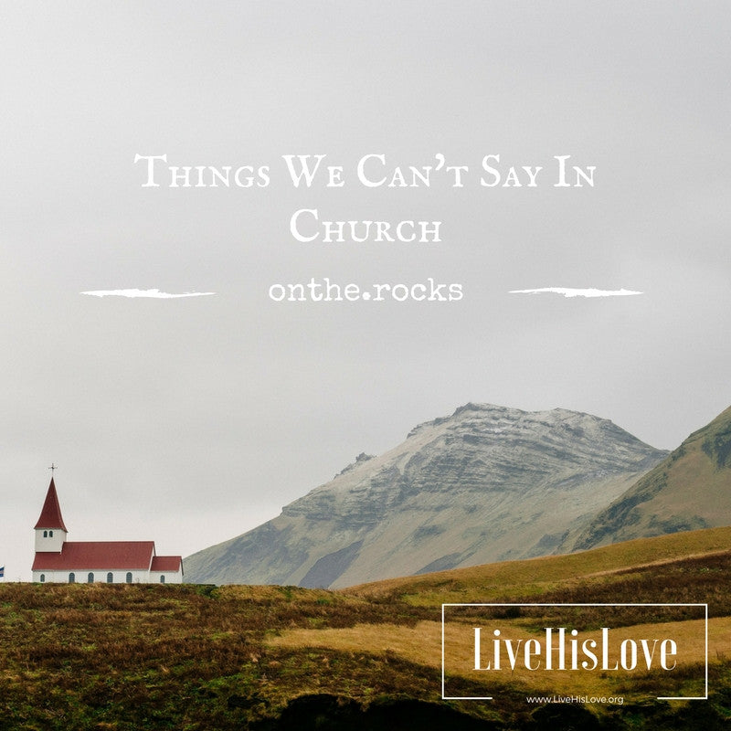 Authenticity, And Things You Can't Talk About In Church