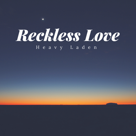 Heavy Laden - Reckless Love Free Download