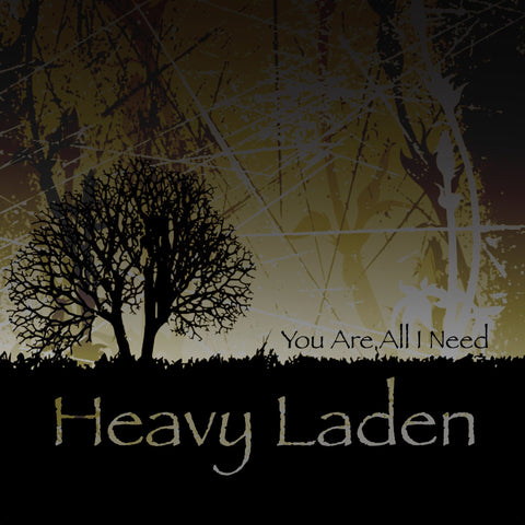 Digital Full Album : Heavy Laden - You Are All I Need - LiveHisLove - Live His Love