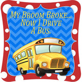 My Broom Broke...Now I Drive A Bus -  Decor