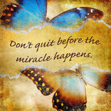 Don't Quit Before The Miracle Happens Butterfly   - Vinyl Print