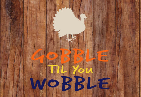 Gobble Til You Wobble Vinyl Print