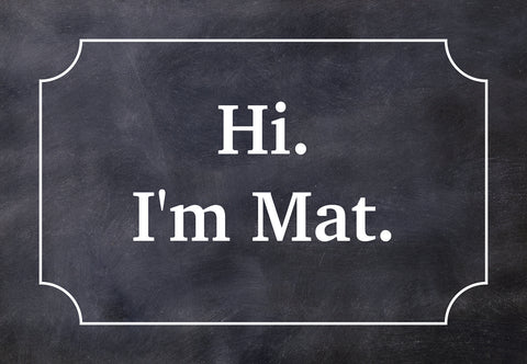 Black - Hi!  I'm Mat. Welcome Mat