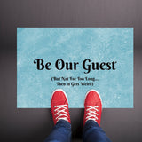 Be Our Guest - But not for too long, then it gets weird Welcome Mat