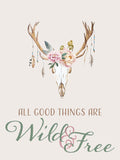 All Things Good Are Wild & Free - Boho Deer Buck Floral Antlers Vinyl Print