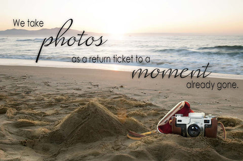 """We Take Photos As A Return Ticket To A Moment Already Gone"" Photography Quote Vinyl Print"