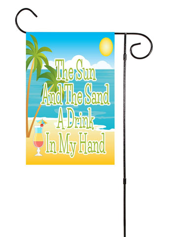 The Sun And The Sand Drink In My Hand Garden Flag