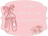 Dance Like No One Is Watching - Ballet Door Hanger