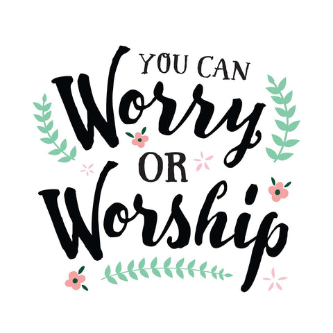 You Can Worry Or Worship Vinyl Print