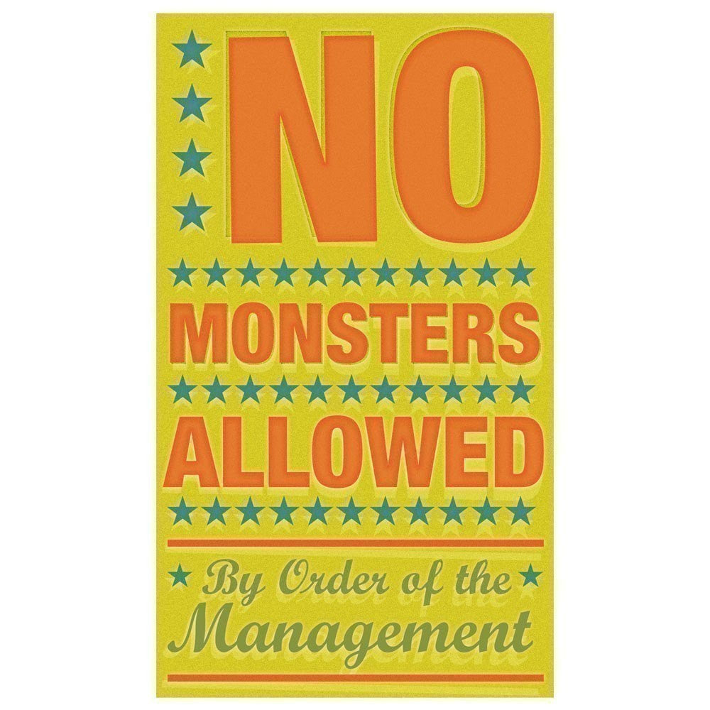 "No Monsters Allowed Print 6"" x 10""- By Order of the Management"