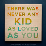 There Was Never Any Kid As Loved As You Nursery Art Block Sign