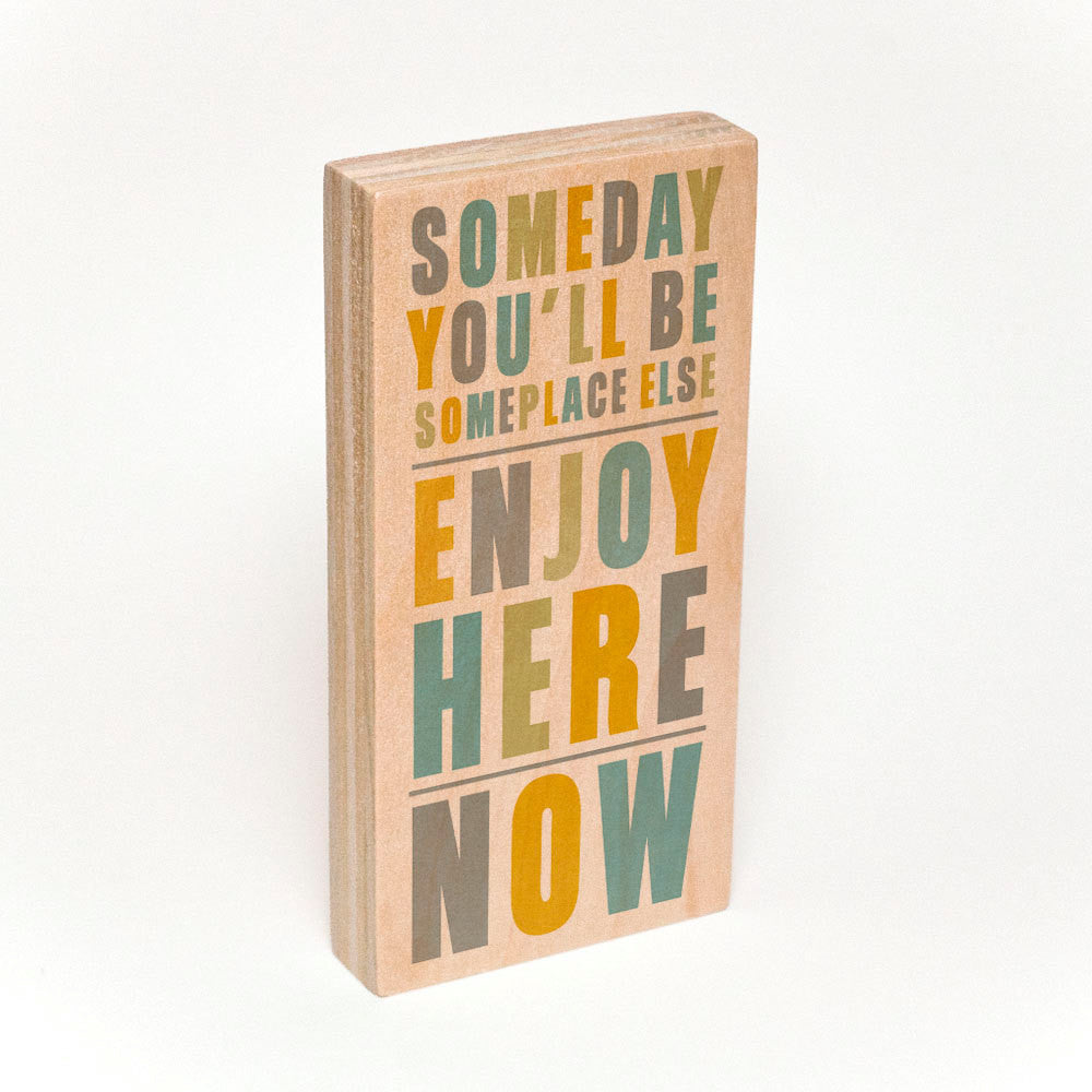 "Someday You'll Be Someplace Else, Enjoy Here Now Mounted Art Typography Print- Up to 12"" x 24"""