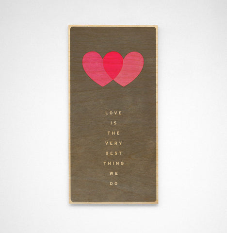 Love is the Very Best Thing We Do- Up to 12 in x 24 in Art Box