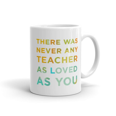 There Was Never Any Teacher As Loved As You Mug
