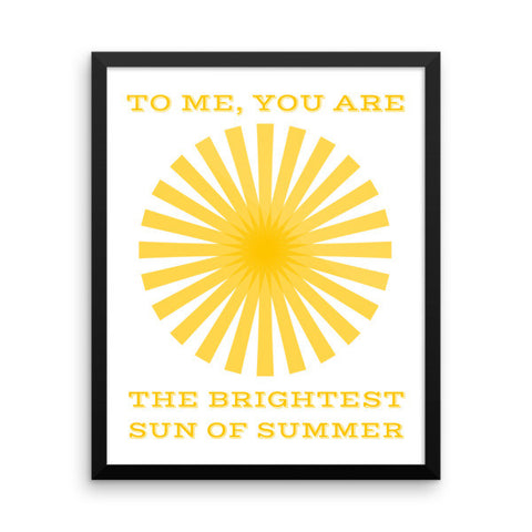 To Me, You are the Brightest Sun of Summer Framed Poster