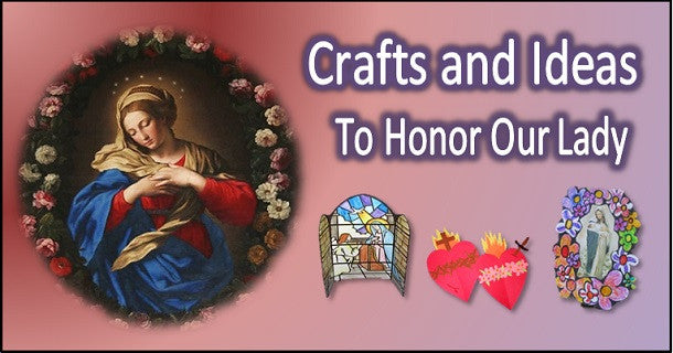 Crafts and Ideas to Honor Our Lady