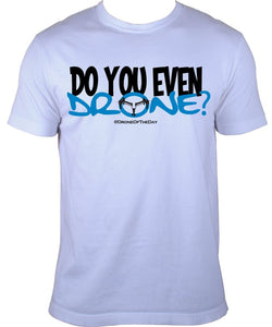 Drone of the Day Do You Even Drone T-shirt