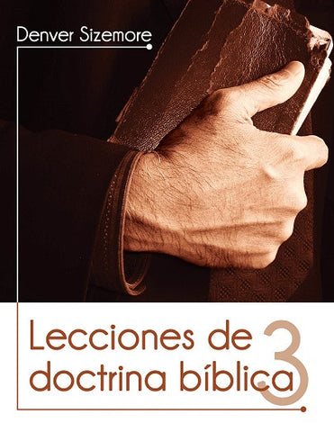 Lecciones de doctrina bíblica 3  by Denver Sizemore (Sound Doctrine)