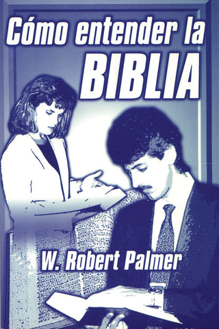 Cómo entender la Biblia (How to Understand the Bible) por W. Robert Palmer
