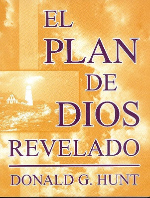 El plan de Dios revelado  por Donald Hunt (The Unfolded Plan of God)