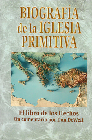 Biografía de la iglesia primitive por Don DeWelt  (Acts Made Actual)