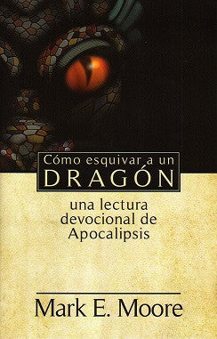 Cómo esquivar a un dragón: Una lectura devocional de Apocalipsis por Mark E. Moore (How to Dodge a Dragon )