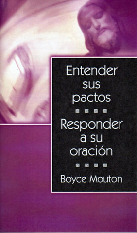 Entender sus pactos; responder a su oracion  by Boyce Mouton  (Understanding His Covenants; Answering His Prayer)