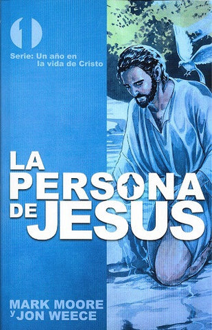 La persona de Jesús (The Person of Jesus) por Mark Moore and Jon Weece