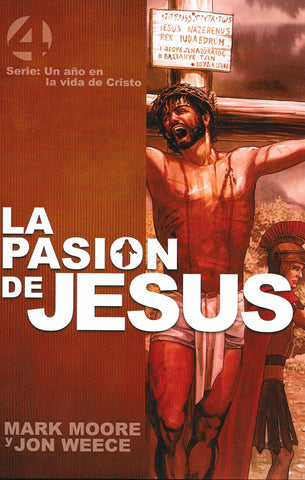 La Pasión De Jesús por Mark Moore y Jon Weece (The Passion of Jesus)