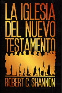 La iglesia del Nuevo Testamento  by Robert Shannon (The New Testament Church)