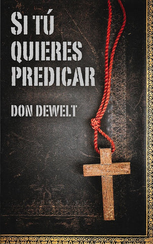 Si tu quieres predicar por Don DeWelt (If You Want to Preach)