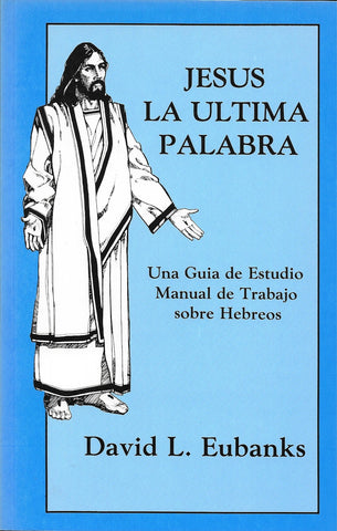 Jesús la última palabra por David Eubanks (Jesus the Last Word)