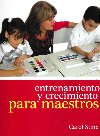 Entrenamiento y crecimiento para maestros por Carol Stine (Training And Growth For Teachers)
