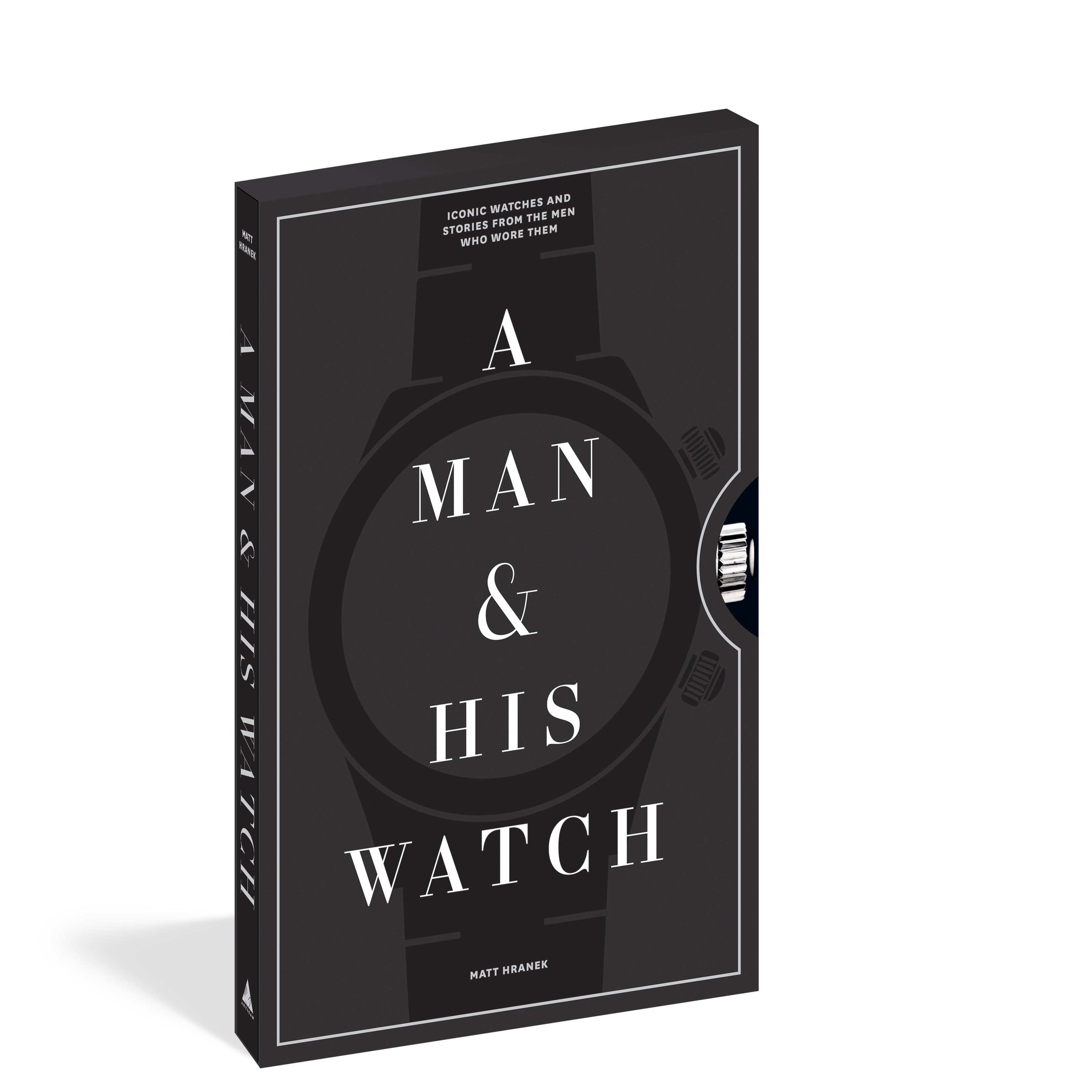 A Man & His Watch : Iconic Watches & Stories from the Men Who Wore Them