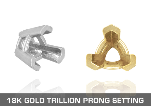 18K Gold Trillion Prong Settings