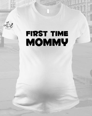 c084be8819384 LOL Maternity First Time Mommy Tshirt – Laugh Out Loud Maternity