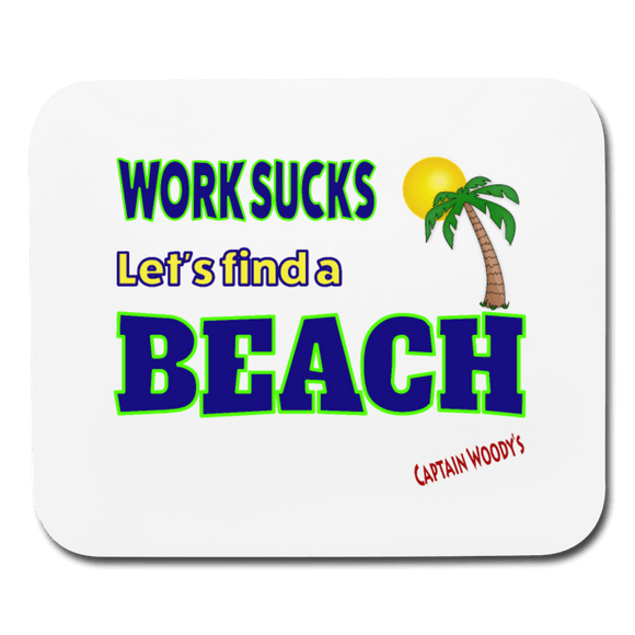 Work Sucks Let's find a Beach Mouse pad - Captain Woody's Locker