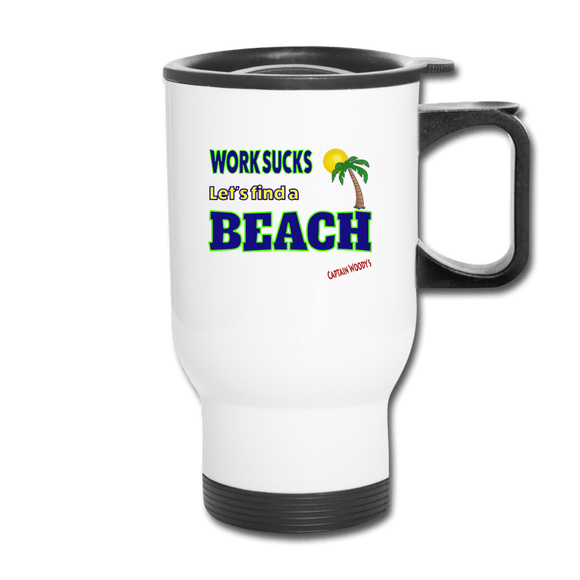 Work Sucks Let's find a Beach Travel Mug - Captain Woody's Locker