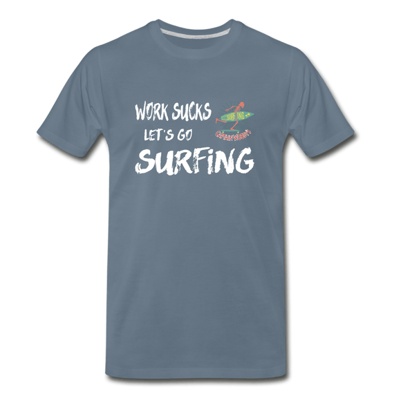 Work Sucks let's go Surfing - Men's Premium Beach T-Shirt - 13 colors - Captain Woody's Locker