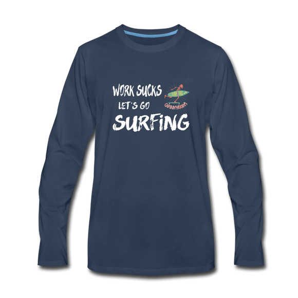 Work Sucks Let's go Surfing - Men's Premium Long Sleeve Beach T-Shirt - Captain Woody's Locker