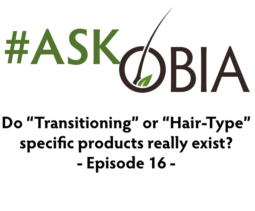 "Do ""Transitioning"" or ""Hair-Type"" Specific Products Really Exist? #AskOBIA (Episode 16)"